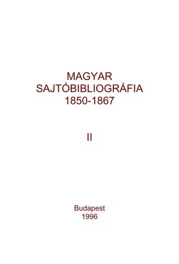 Magyar sajtóbibliográfia - 1850-1867 II - MEK - Országos Széchényi ...