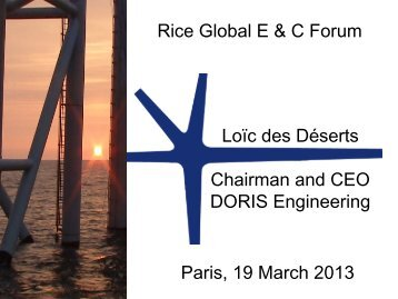 Rice Global E & C Forum Paris, 19 March 2013 Loďc des Déserts ...