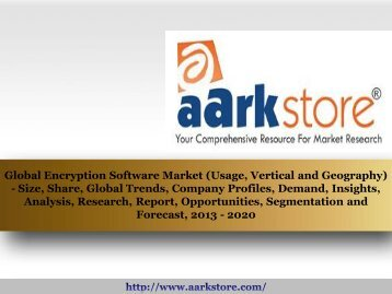Aarkstore - Global Encryption Software Market (Usage, Vertical and Geography) - Size, Share, Global Trends, Company Profiles, Demand, Insights, Analysis, Research, Report, Opportunities, Segmentation and Forecast, 2013 - 2020