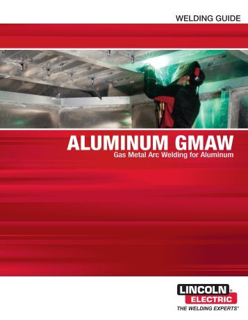 SuperGlaze Aluminum MIG Welding Guide - Lincoln Electric