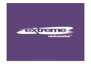 © 2008 Extreme Networks, Inc. All rights reserved.