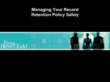 Managing Your Record Retention Policy Safely - Frost Brown Todd