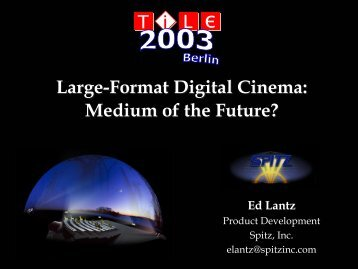 Large-Format Digital Cinema: Medium of the Future ... - Spitz Extranet