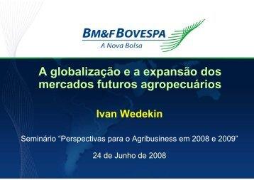 Ivan Wedekin, diretor de Produtos do Agronegócio ... - BM&FBovespa
