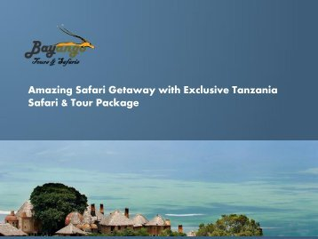 Amazing Safari Getaway with Exclusive Tanzania Safari & Tour Package