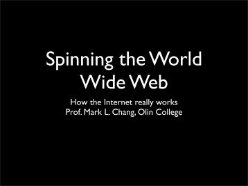 How the Internet really works Prof. Mark L. Chang, Olin College