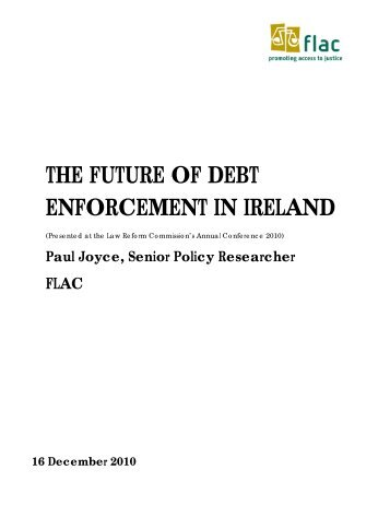 THE FUTURE OF DEBT ENFORCEMENT IN IRELAND - FLAC