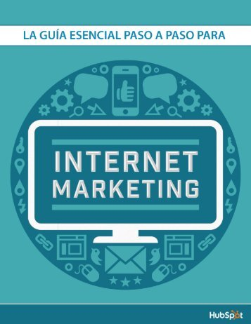 [SPANISH]_internet-marketing-guide.pdf?t=1426801859273&__hstc=259582869.7e1b75a403f78f5de430ce679377952d.1426802766130.1426802766130.1426802766130.1&__hssc=259582869.2