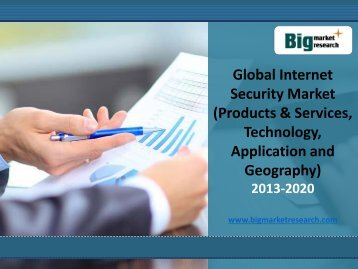 Global Internet Security Market 2013-2020 (Products & Services, Technology, Application)