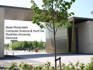 Mads Rosendahl Computer Science & HumTek Roskilde University ...