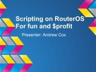 Scripting on RouterOS For fun and $profit - MUM - MikroTik