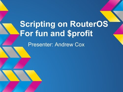 Scripting on RouterOS For fun and $profit - MUM - MikroTik