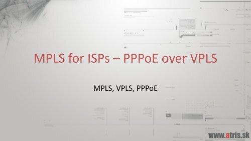 MPLS for ISPs – PPPoE over VPLS - MUM - MikroTik