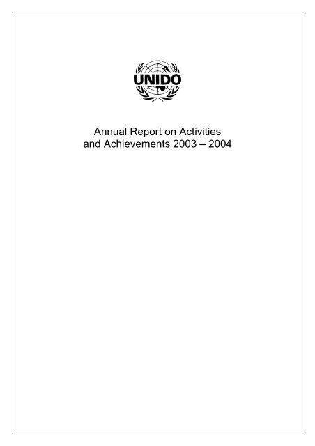 Annual Report on Activities and Achievements 2003 – 2004 - Unido