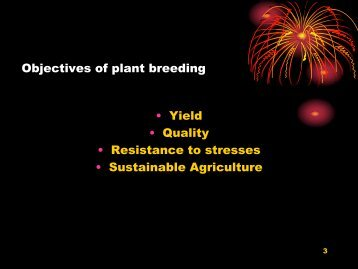 Objectives of plant breeding • Yield • Quality • Resistance to stresses ...