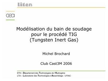 Modélisation du bain de soudage pour le procédé TIG ... - Cast3M