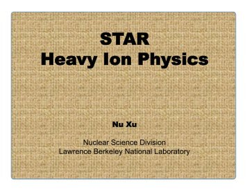 STAR Heavy Ion Physics - RNC - Lawrence Berkeley National ...