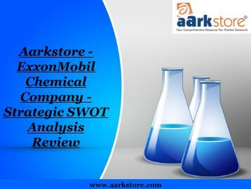 Aarkstore - ExxonMobil Chemical Company - Strategic SWOT Analysis Review