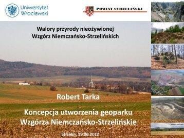 Koncepcja utowrzenia geoparku na obszarze Wzgórz ... - Robert Tarka