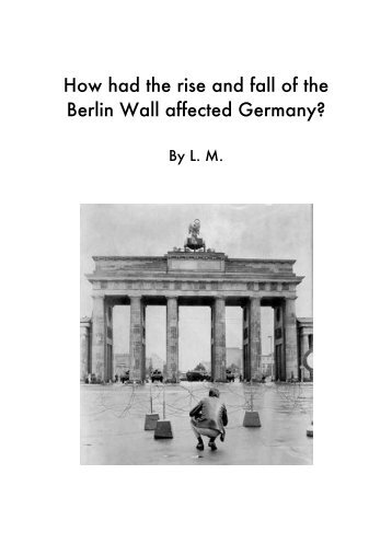 an overview of the rise and fall of the berlin wall Led by dr richie—one of the world's foremost experts on world war ii in europe—the tour will visit berlin's of the rise and fall berlin wall memorial at.
