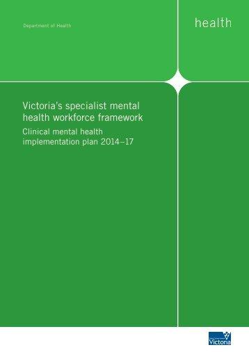 Victoria's specialist mental health workforce framework - Clinical implementation plan 2014-17