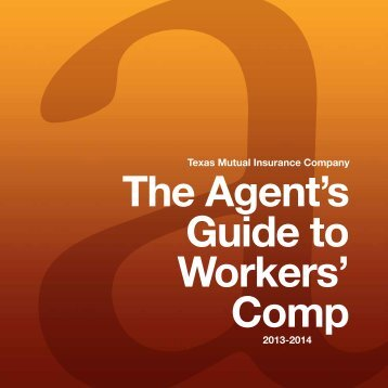Download The Agent's Guide to Workers' Comp - TexasMutual