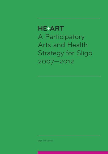 HE+ART A Participatory Arts and Health Strategy for Sligo 2007 ...