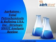 Aarkstore - Total Petrochemicals & Refining USA, Inc - Strategic SWOT Analysis Review