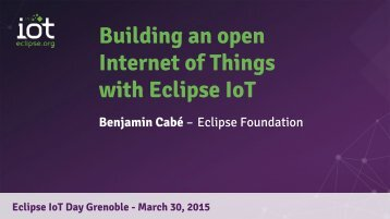 Eclipse_Day_Grenoble_2015_-_End-to-End_IoT_with_Eclipse_IoT