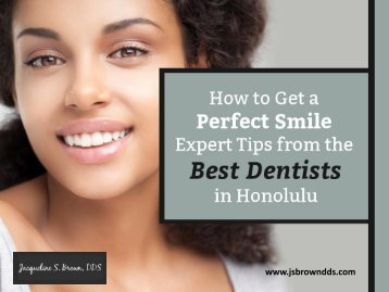 Expert Tips for a Perfect Smile from the Best Dentists in Honolulu
