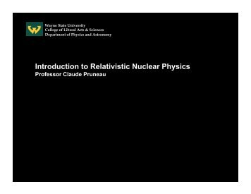 Introduction to Relativistic Nuclear Physics - RHIG - Wayne State ...