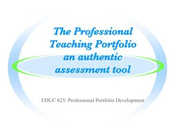 The Professional Teaching Portfolio an authentic assessment tool