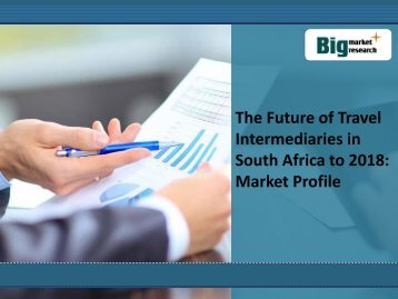 The Future of Travel Intermediaries in South Africa to 2018: Market Profile