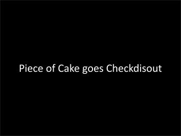 Piece of Cake goes Checkdisout