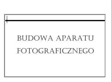 BUDOWA APARATU FOTOGRAFICZNEGO - Interklasa