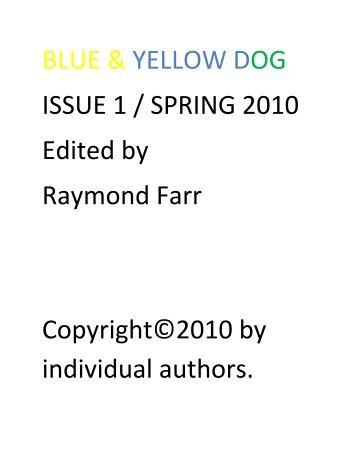 BLUE & YELLOW DOG ISSUE 1 / SPRING 2010 Edited by Raymond ...
