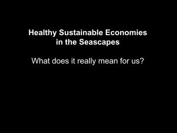 Healthy Sustainable Economies in the Seascapes What does it ...