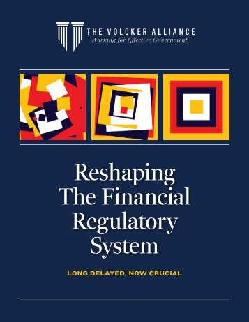 Reshaping the Financial Regulatory System - The Volcker Alliance