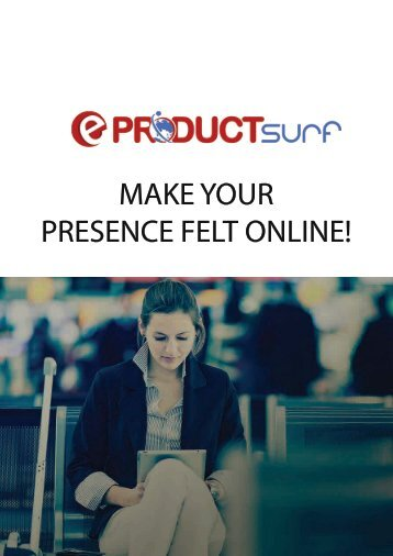 MAKE YOUR PRESENCE FELT ONLINE!