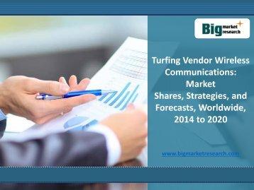 2014-2020 Turfing Vendor Wireless Communications Market Size, Worldwide