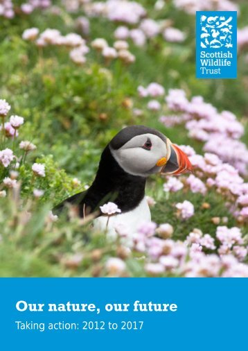 Our nature, our future. Taking action: 2012 to 2017 - Scottish Wildlife ...