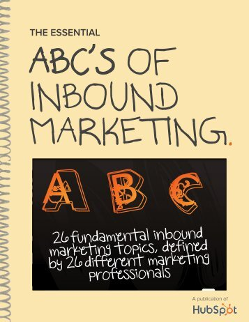ABCs_of_INBOUND_MARKETING-1.pdf?t=1429749840379&__hstc=20629287.6285161bf9a85829d12cff707edbc9bd.1421941631232.1429732729223.1429751029047.5&__hssc=20629287.5
