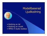 • Kodning av tal • Kodning av musik • MPEG-4 Audio toolbox