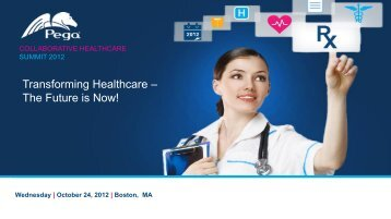 Transforming Healthcare – The Future is Now! - Pegasystems Inc.