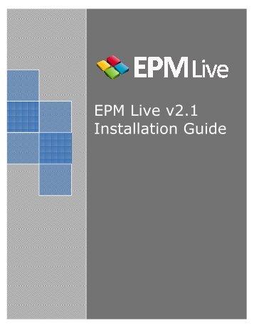 EPM Live v Installation EPM Live v2.1 Installation Guide Live v2.1 ...