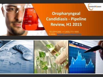 Oropharyngeal Candidiasis - Pipeline Review, H1 2015 Market Size, Trends, Growth, Analysis, Demand, Industry