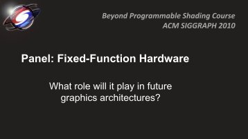 Panel: Fixed-Function Hardware - Beyond Programmable Shading