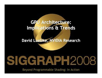 GPU Architecture: Implications & Trends - Beyond Programmable ...