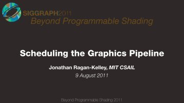 Scheduling the Graphics Pipeline - Beyond Programmable Shading