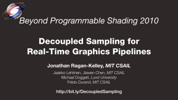 Beyond Programmable Shading 2010 Decoupled Sampling for Real ...